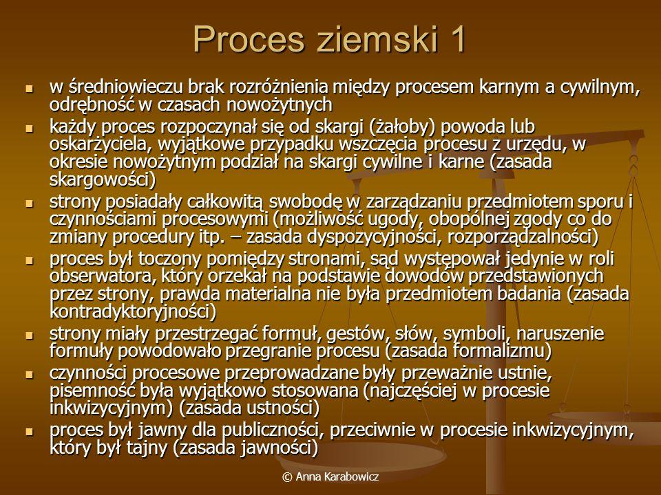 Proces ziemski 1 w średniowieczu brak rozróżnienia między procesem karnym a cywilnym, odrębność w czasach nowożytnych.