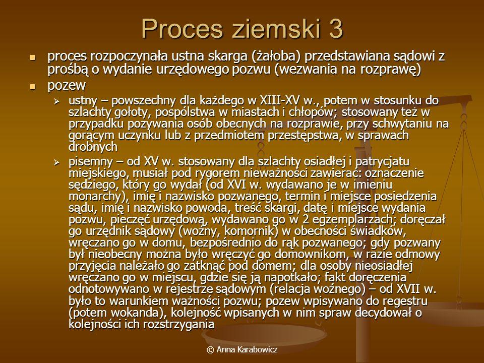 Proces ziemski 3proces rozpoczynała ustna skarga (żałoba) przedstawiana sądowi z prośbą o wydanie urzędowego pozwu (wezwania na rozprawę)