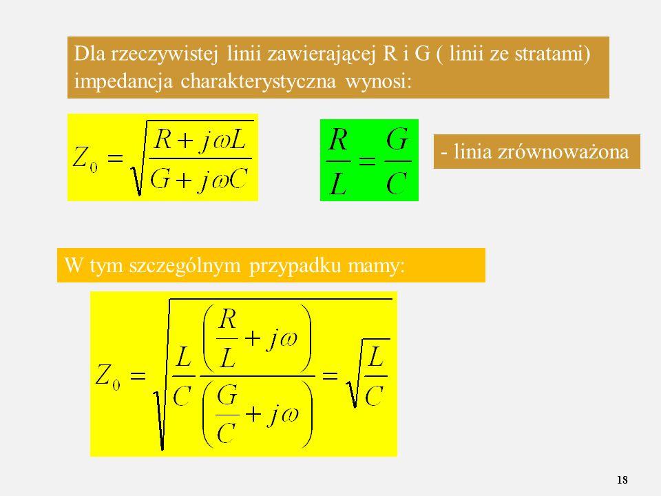 Dla rzeczywistej linii zawierającej R i G ( linii ze stratami) impedancja charakterystyczna wynosi: