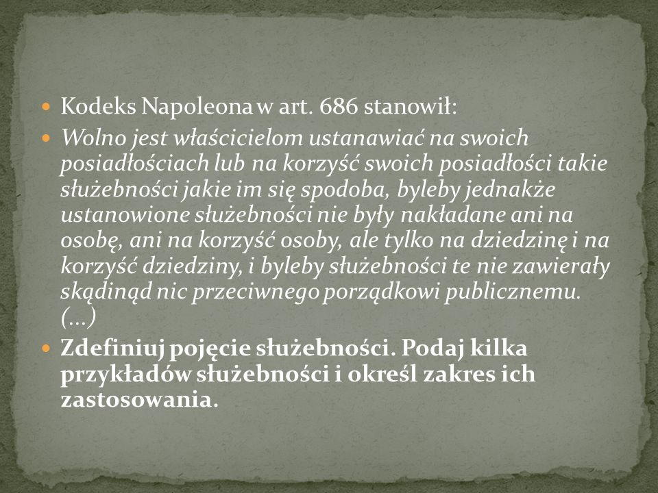 Kodeks Napoleona w art. 686 stanowił: