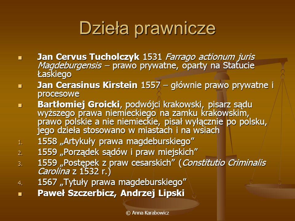 Dzieła prawnicze Jan Cervus Tucholczyk 1531 Farrago actionum juris Magdeburgensis – prawo prywatne, oparty na Statucie Łaskiego.