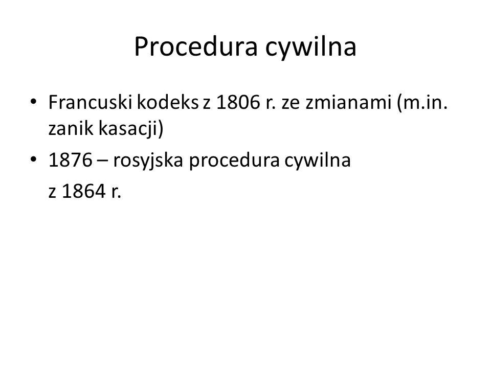 Procedura cywilna Francuski kodeks z 1806 r. ze zmianami (m.in. zanik kasacji) 1876 – rosyjska procedura cywilna.