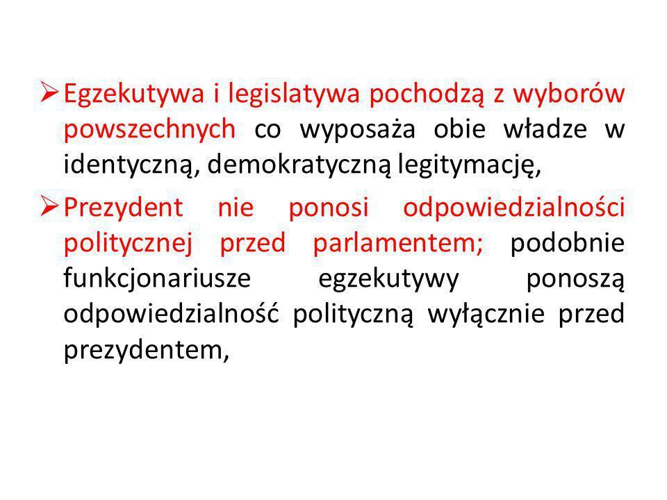 Egzekutywa i legislatywa pochodzą z wyborów powszechnych co wyposaża obie władze w identyczną, demokratyczną legitymację,