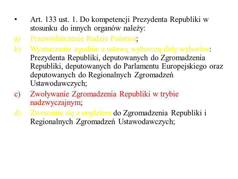 Art. 133 ust. 1. Do kompetencji Prezydenta Republiki w stosunku do innych organów należy: