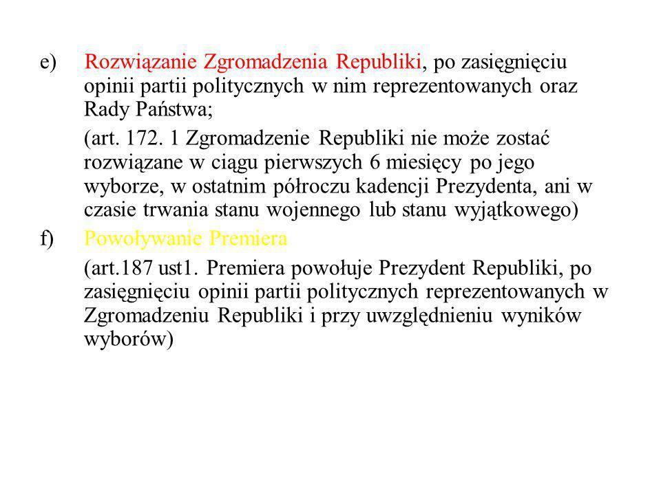 e) Rozwiązanie Zgromadzenia Republiki, po zasięgnięciu opinii partii politycznych w nim reprezentowanych oraz Rady Państwa;