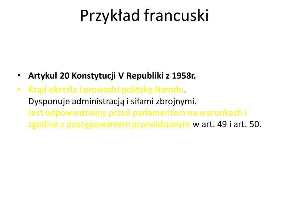 Przykład francuski Artykuł 20 Konstytucji V Republiki z 1958r.