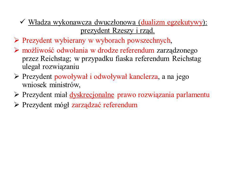 Władza wykonawcza dwuczłonowa (dualizm egzekutywy): prezydent Rzeszy i rząd.