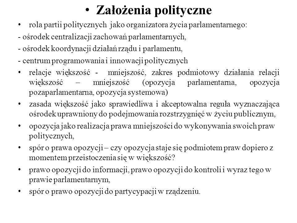 Założenia polityczne rola partii politycznych jako organizatora życia parlamentarnego: - ośrodek centralizacji zachowań parlamentarnych,
