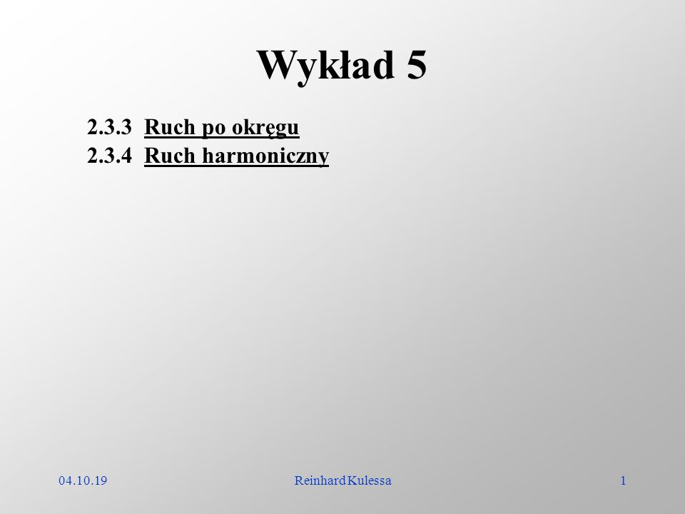 Wykład 5 2.3.3 Ruch po okręgu 2.3.4 Ruch harmoniczny 04.10.19