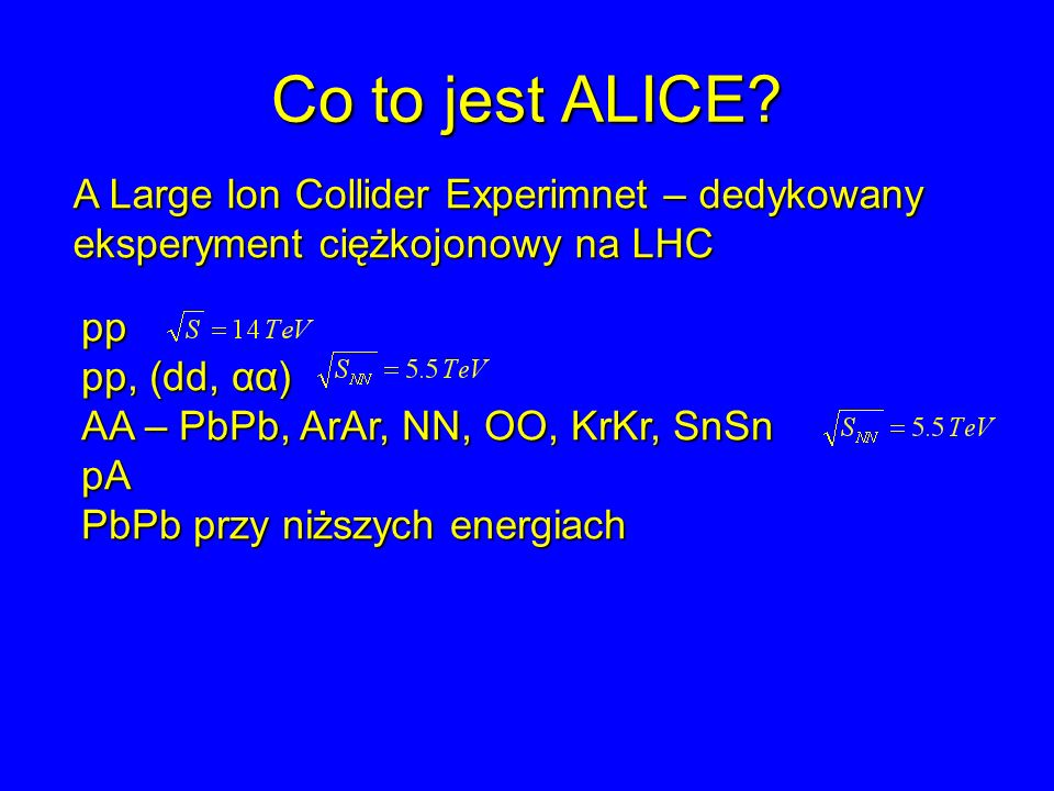 Co to jest ALICE A Large Ion Collider Experimnet – dedykowany