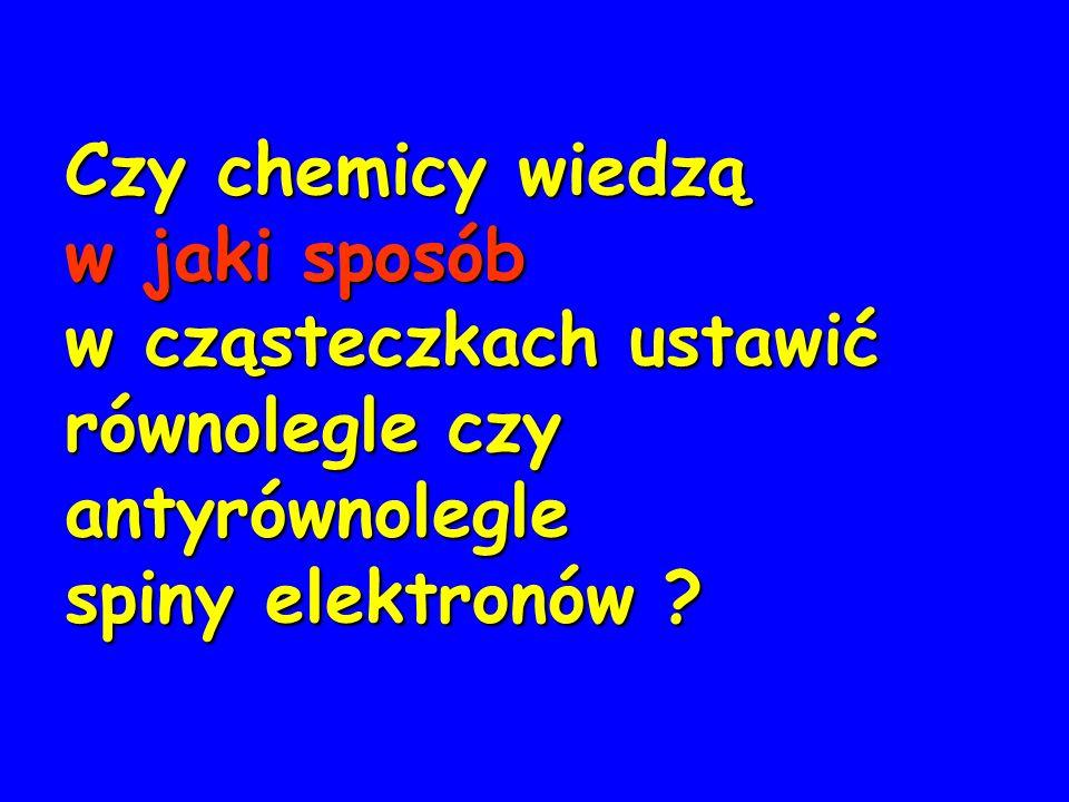 Czy chemicy wiedzą w jaki sposób. w cząsteczkach ustawić równolegle czy antyrównolegle.