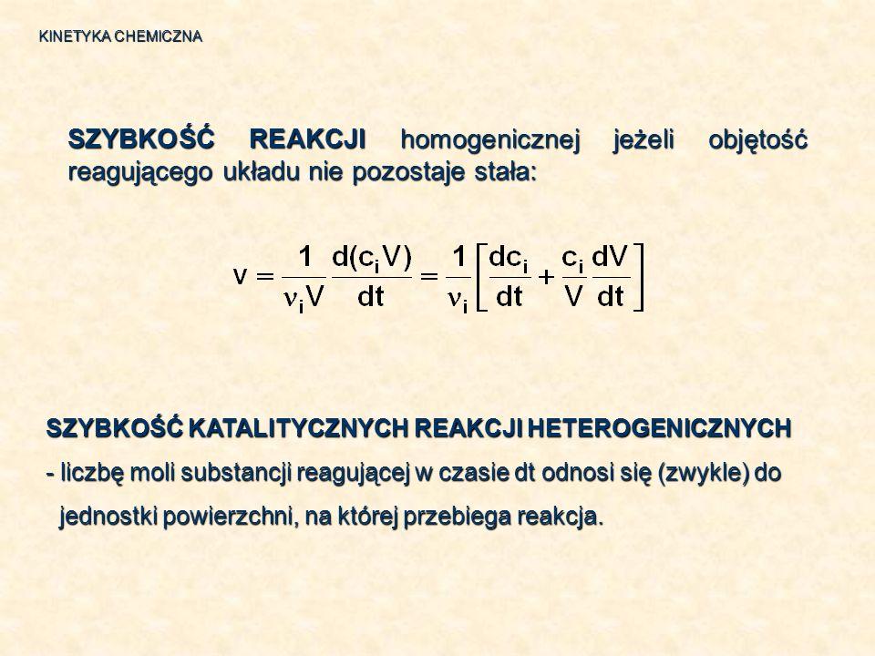 KINETYKA CHEMICZNA SZYBKOŚĆ REAKCJI homogenicznej jeżeli objętość reagującego układu nie pozostaje stała: