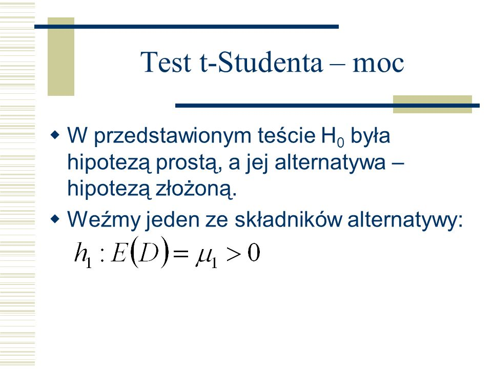 Test t-Studenta – moc W przedstawionym teście H0 była hipotezą prostą, a jej alternatywa – hipotezą złożoną.