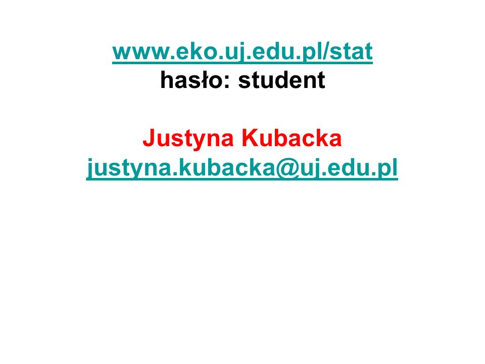 www.eko.uj.edu.pl/stat hasło: student Justyna Kubacka justyna.kubacka@uj.edu.pl