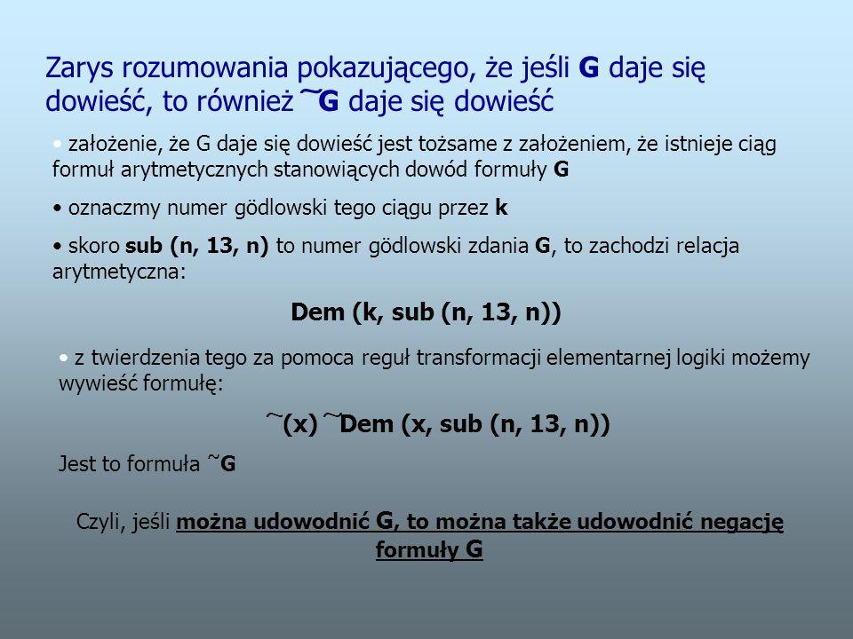 Zarys rozumowania pokazującego, że jeśli G daje się dowieść, to również ͠ G daje się dowieść