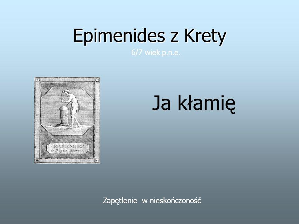 Ja kłamię Epimenides z Krety 6/7 wiek p.n.e.