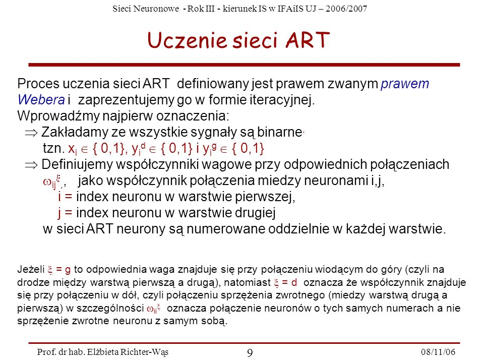 Uczenie sieci ART Proces uczenia sieci ART definiowany jest prawem zwanym prawem Webera i zaprezentujemy go w formie iteracyjnej.