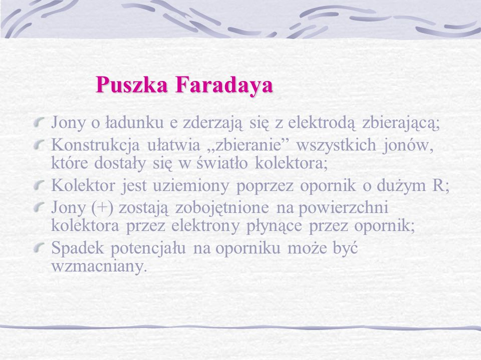 Puszka Faradaya Jony o ładunku e zderzają się z elektrodą zbierającą;