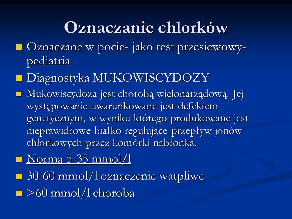 Oznaczanie chlorkówOznaczane w pocie- jako test przesiewowy- pediatria. Diagnostyka MUKOWISCYDOZY.