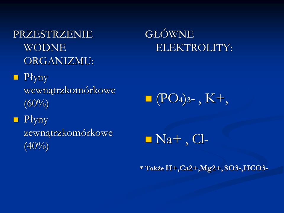 * Także H+,Ca2+,Mg2+, SO3-,HCO3-