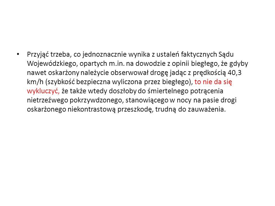 Przyjąć trzeba, co jednoznacznie wynika z ustaleń faktycznych Sądu Wojewódzkiego, opartych m.in.