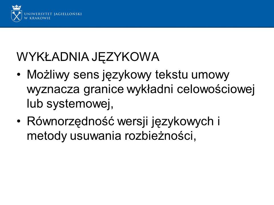 WYKŁADNIA JĘZYKOWA Możliwy sens językowy tekstu umowy wyznacza granice wykładni celowościowej lub systemowej,