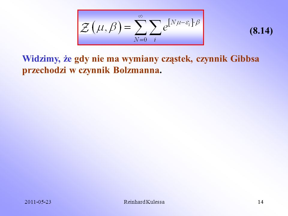 (8.14) Widzimy, że gdy nie ma wymiany cząstek, czynnik Gibbsa przechodzi w czynnik Bolzmanna. 2011-05-23.