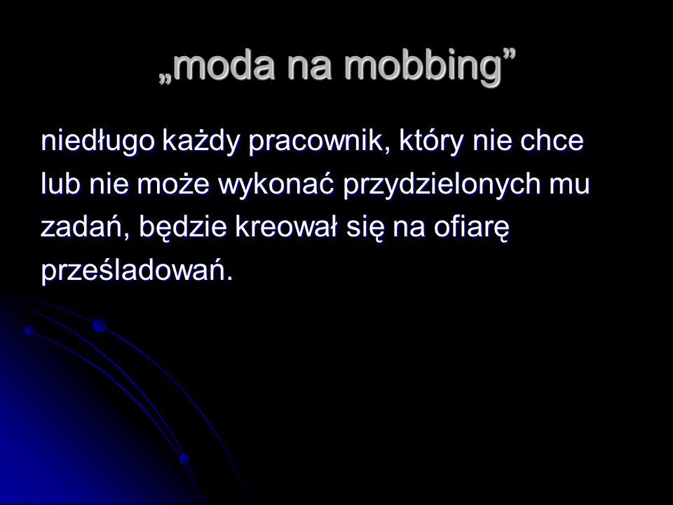 """""""moda na mobbing niedługo każdy pracownik, który nie chce"""