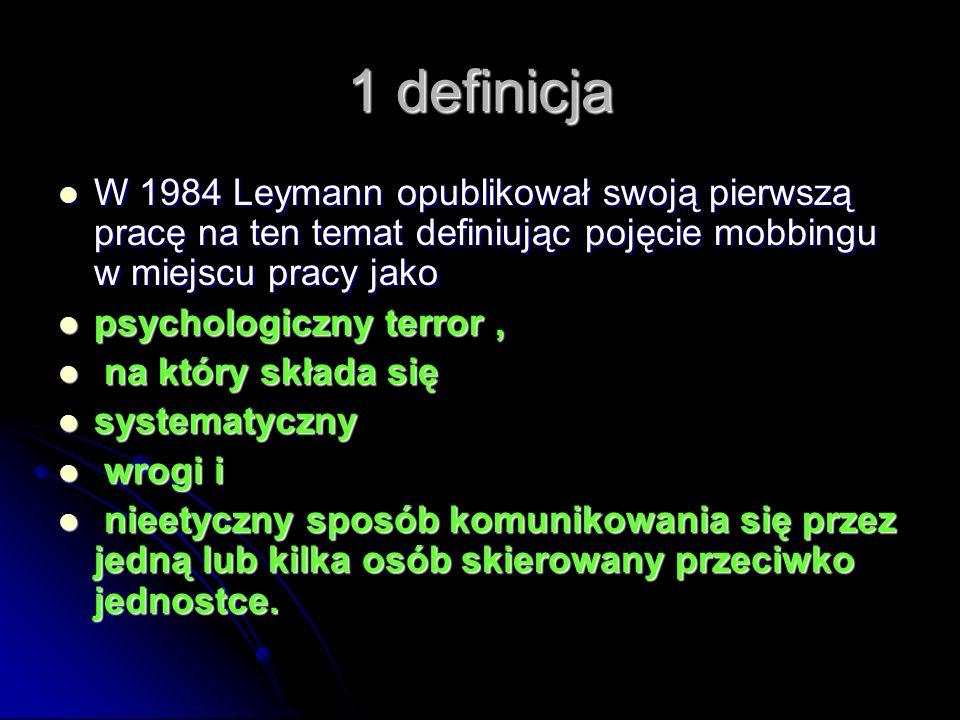 1 definicja W 1984 Leymann opublikował swoją pierwszą pracę na ten temat definiując pojęcie mobbingu w miejscu pracy jako.