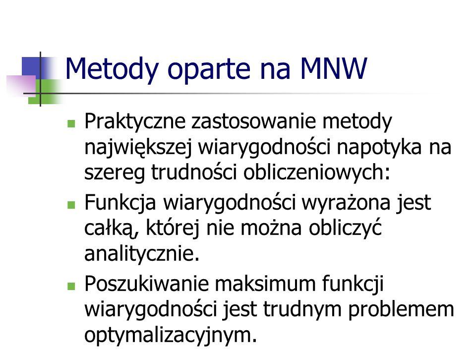 Metody oparte na MNW Praktyczne zastosowanie metody największej wiarygodności napotyka na szereg trudności obliczeniowych: