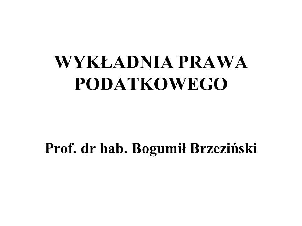 WYKŁADNIA PRAWA PODATKOWEGO Prof. dr hab. Bogumił Brzeziński