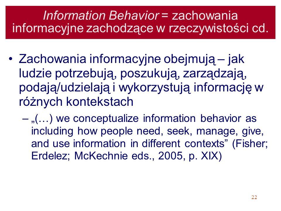 Information Behavior = zachowania informacyjne zachodzące w rzeczywistości cd.