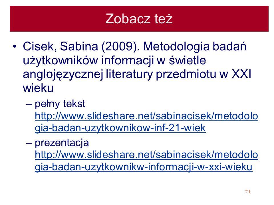Zobacz też Cisek, Sabina (2009). Metodologia badań użytkowników informacji w świetle anglojęzycznej literatury przedmiotu w XXI wieku.