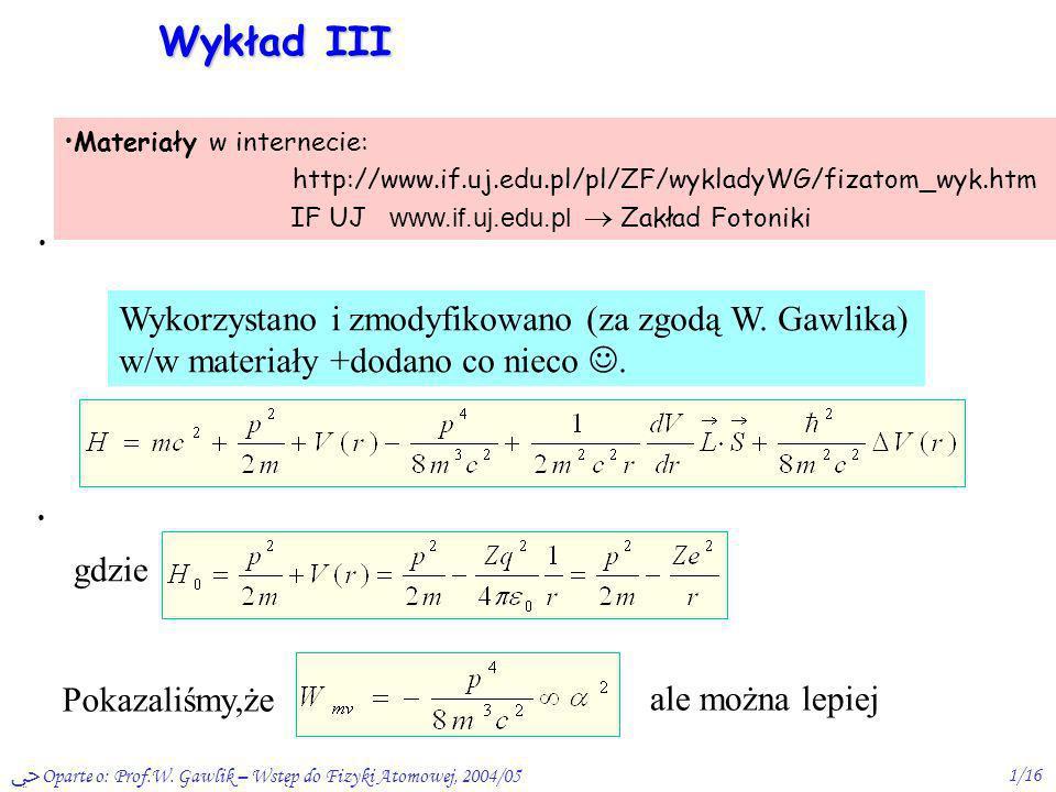 Wykład III Wykorzystano i zmodyfikowano (za zgodą W. Gawlika)