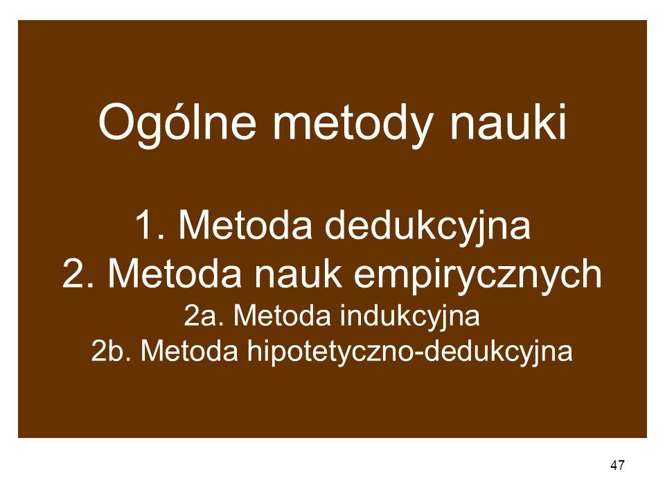 Ogólne metody nauki 1.Metoda dedukcyjna 2. Metoda nauk empirycznych 2a.