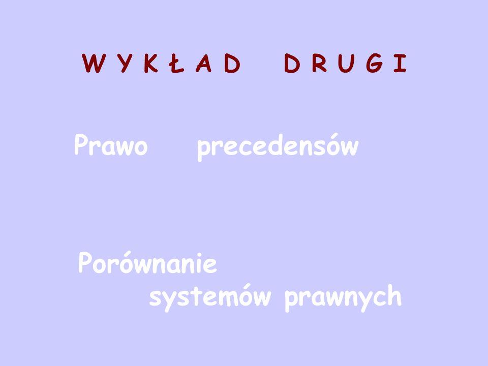 W Y K Ł A D D R U G I Prawo precedensów Porównanie systemów prawnych