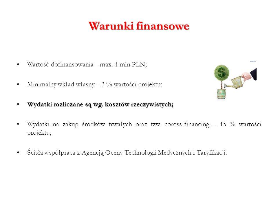 Warunki finansowe Wartość dofinansowania – max. 1 mln PLN;