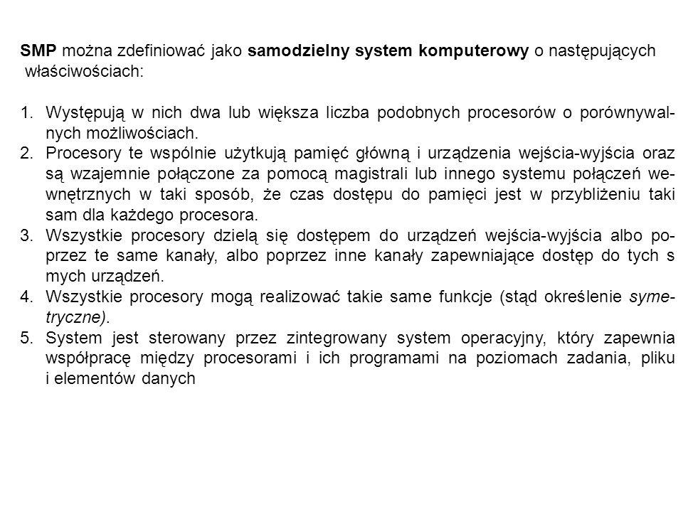 SMP można zdefiniować jako samodzielny system komputerowy o następujących