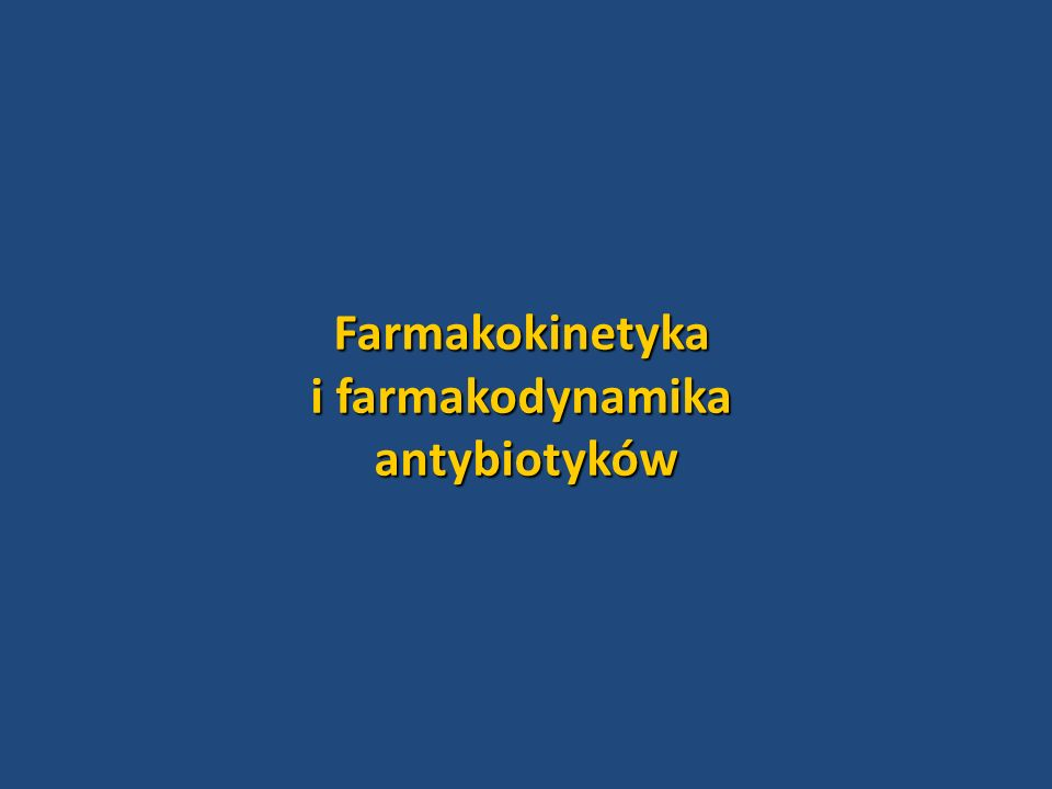 Farmakokinetyka i farmakodynamika antybiotyków