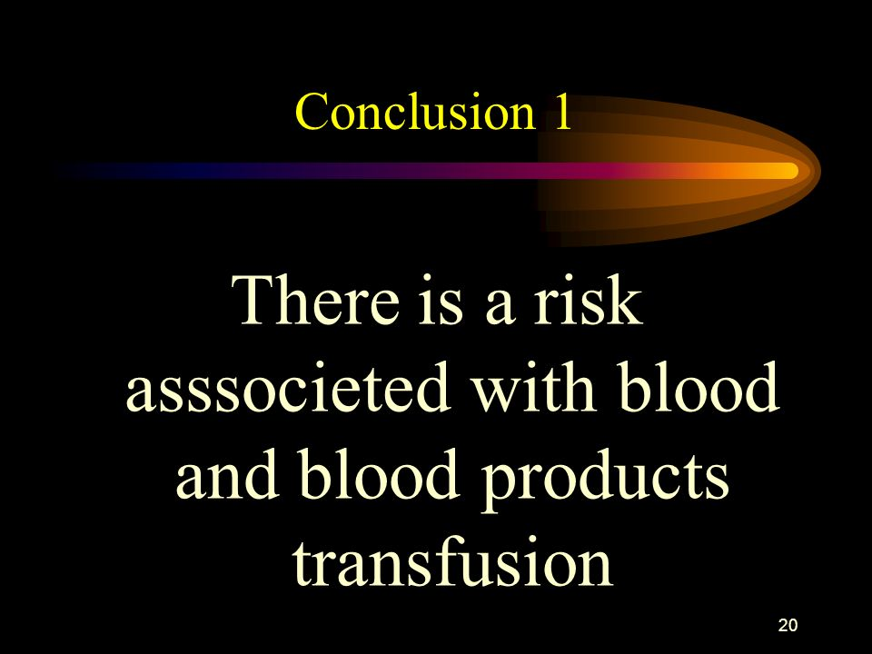 There is a risk asssocieted with blood and blood products transfusion