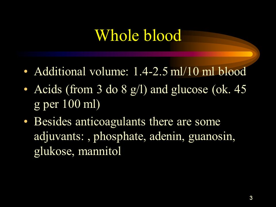 Whole blood Additional volume: 1.4-2.5 ml/10 ml blood
