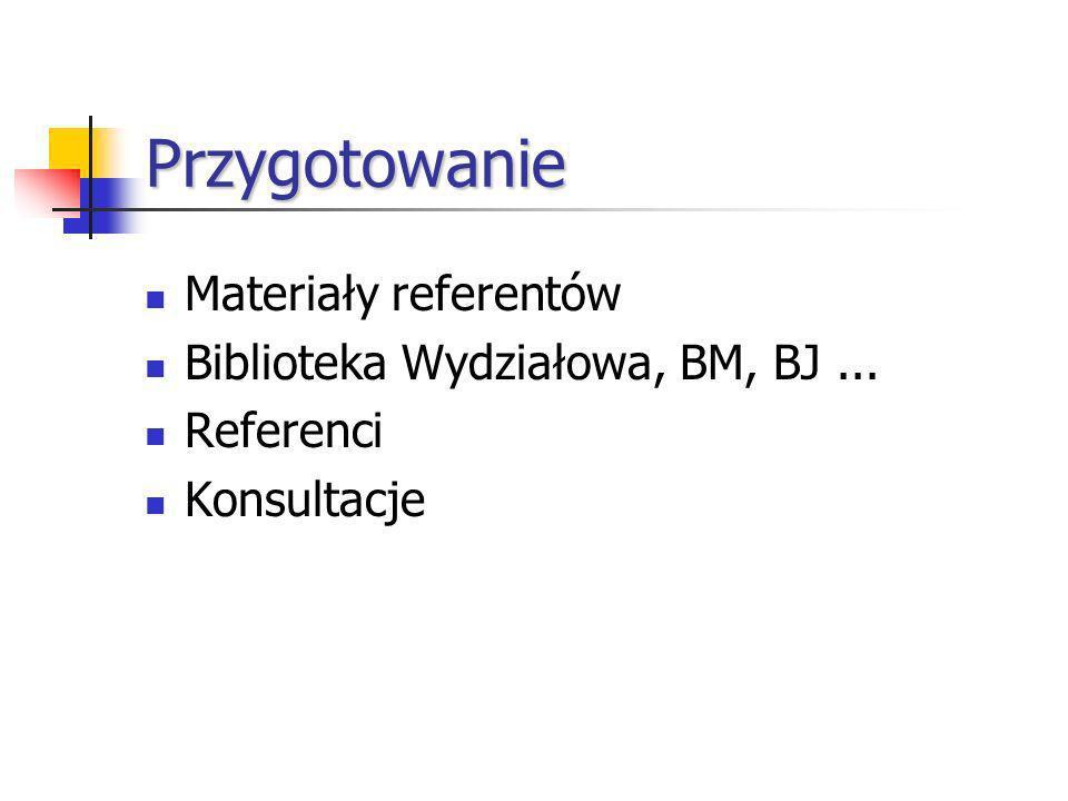 Przygotowanie Materiały referentów Biblioteka Wydziałowa, BM, BJ ...