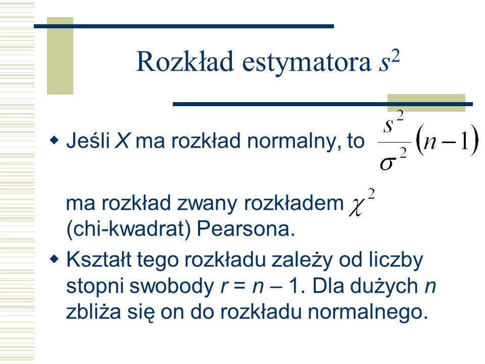 Rozkład estymatora s2 Jeśli X ma rozkład normalny, to