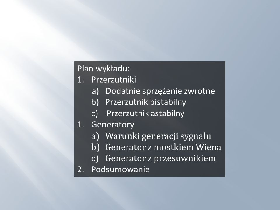 Plan wykładu:Przerzutniki. a) Dodatnie sprzężenie zwrotne. b) Przerzutnik bistabilny. c) Przerzutnik astabilny.