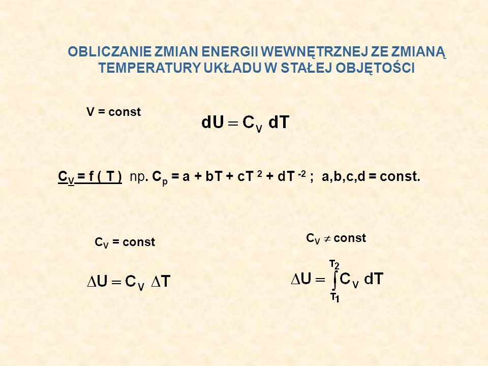 CV = f ( T ) np. Cp = a + bT + cT 2 + dT -2 ; a,b,c,d = const.