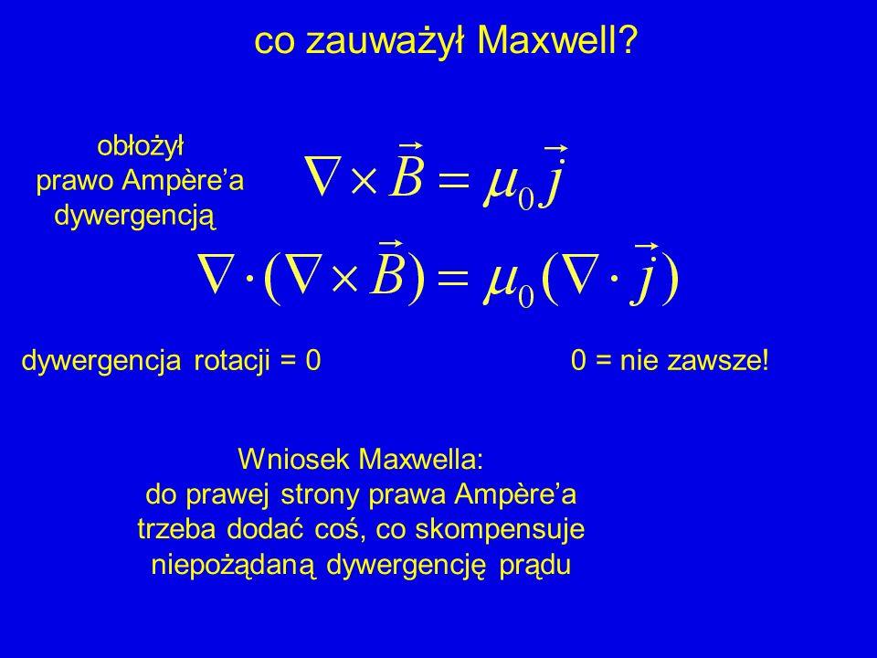 co zauważył Maxwell obłożył prawo Ampère'a dywergencją