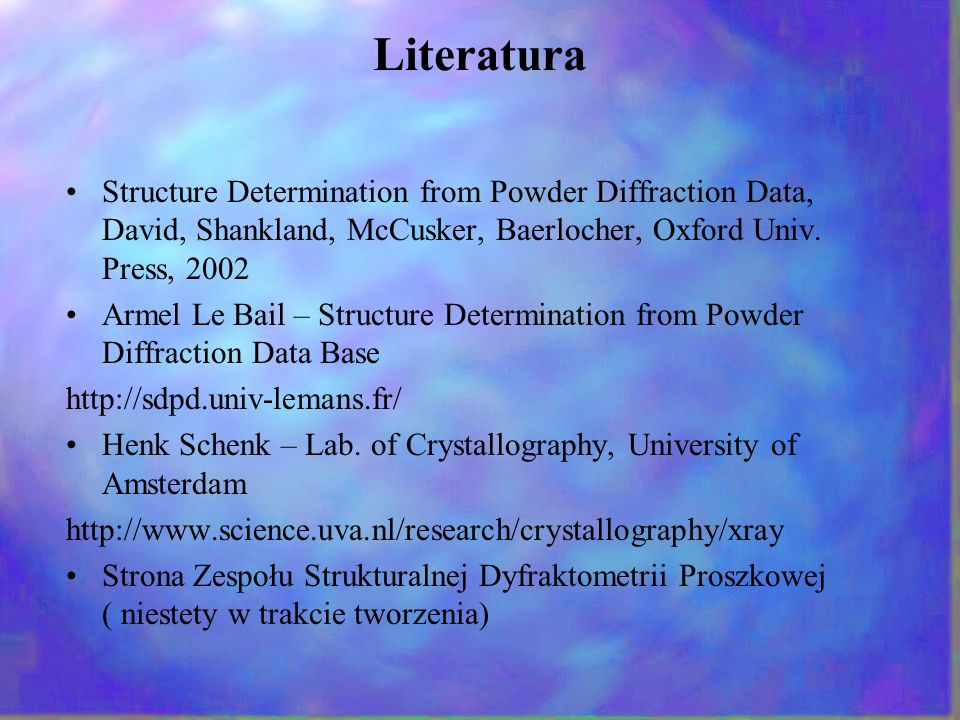 LiteraturaStructure Determination from Powder Diffraction Data, David, Shankland, McCusker, Baerlocher, Oxford Univ. Press, 2002.