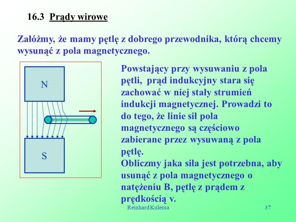 16.3 Prądy wirowe Załóżmy, że mamy pętlę z dobrego przewodnika, którą chcemy wysunąć z pola magnetycznego.