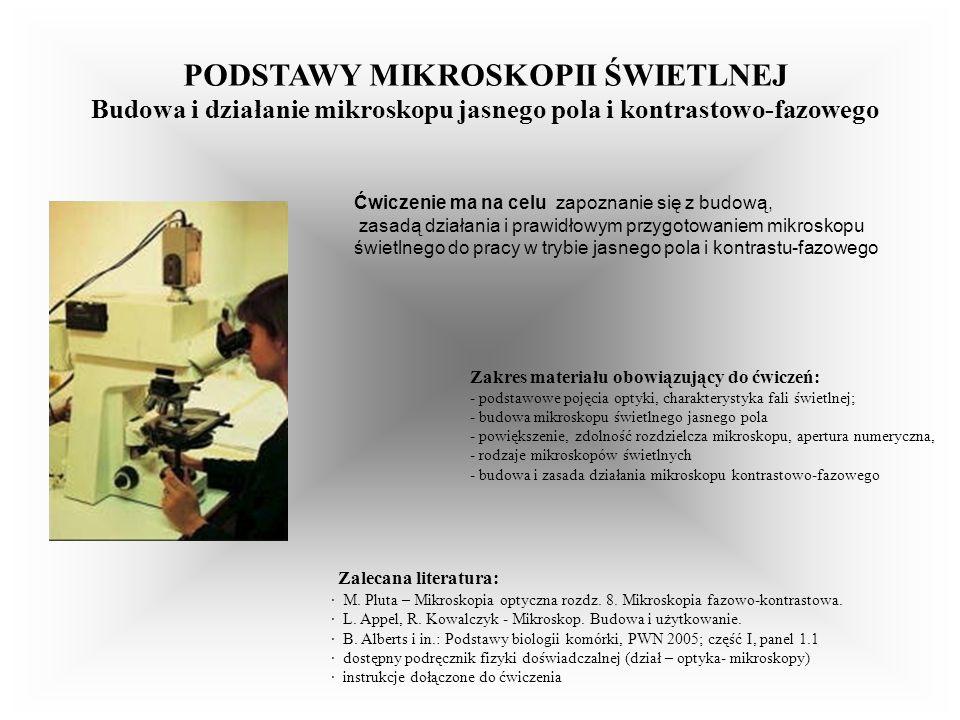 PODSTAWY MIKROSKOPII ŚWIETLNEJ Budowa i działanie mikroskopu jasnego pola i kontrastowo-fazowego