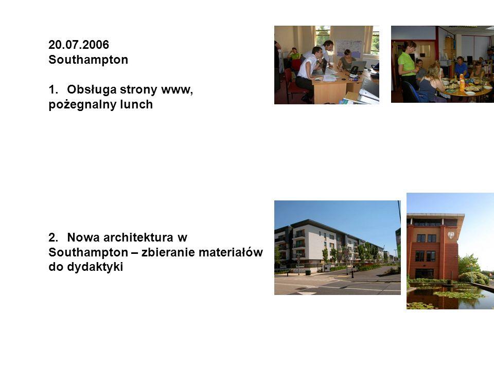 20.07.2006Southampton. Obsługa strony www, pożegnalny lunch. Nowa architektura w. Southampton – zbieranie materiałów.